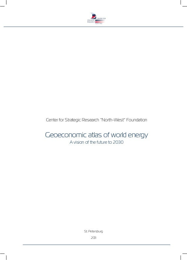 """Center for Strategic Research """"North-West"""" Foundation Geoeconomic atlas of world energy A vision of the future to 2030 St...."""