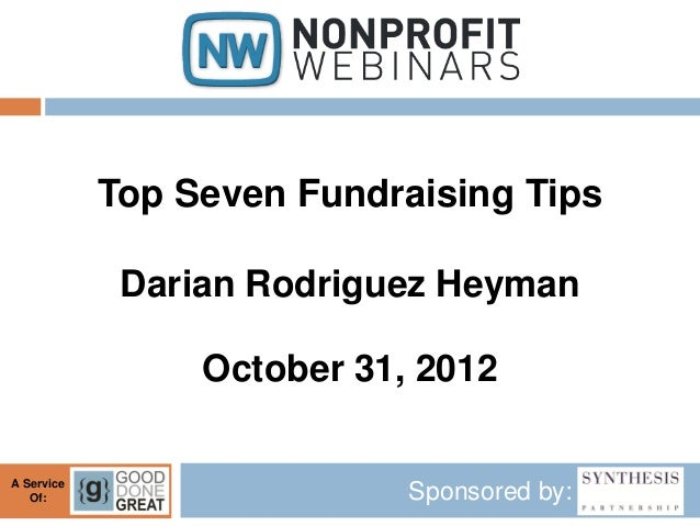 Top Seven Fundraising Tips             Darian Rodriguez Heyman                 October 31, 2012A Service   Of:            ...