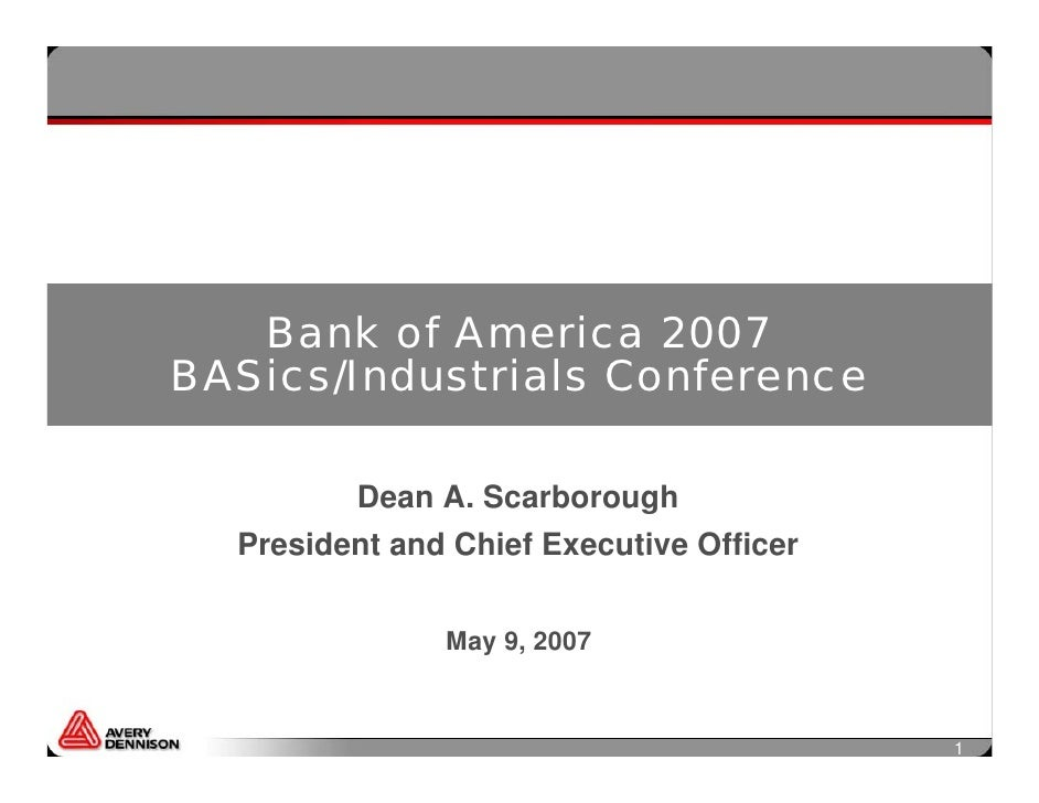 Bank of America 2007 BASics/Industrials Conference           Dean A. Scarborough   President and Chief Executive Officer  ...