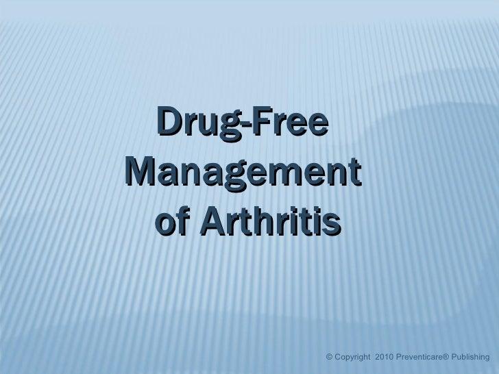 © Copyright  2010 Preventicare® Publishing Drug-Free  Management  of Arthritis