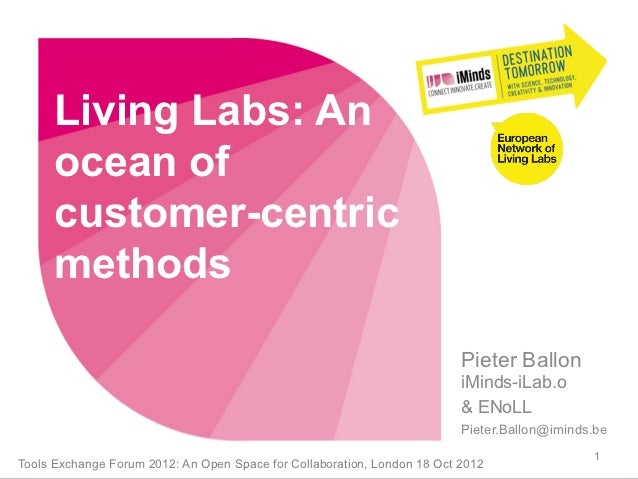 Living Labs: An ocean of customer-centric methods by Pieter Ballon (ENoLL & iMinds)