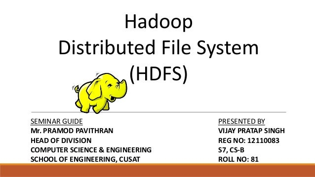 Hadoop Distributed File System (HDFS) SEMINAR GUIDE Mr. PRAMOD PAVITHRAN HEAD OF DIVISION COMPUTER SCIENCE & ENGINEERING S...