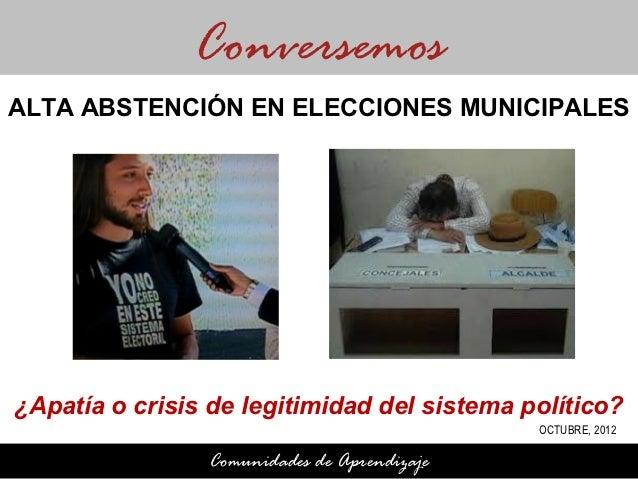ConversemosALTA ABSTENCIÓN EN ELECCIONES MUNICIPALES¿Apatía o crisis de legitimidad del sistema político?                 ...