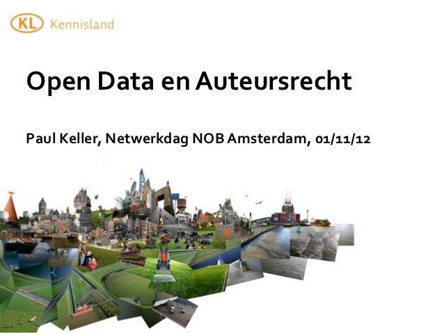 Open Data en AuteursrechtPaul Keller, Netwerkdag NOB Amsterdam, 01/11/12