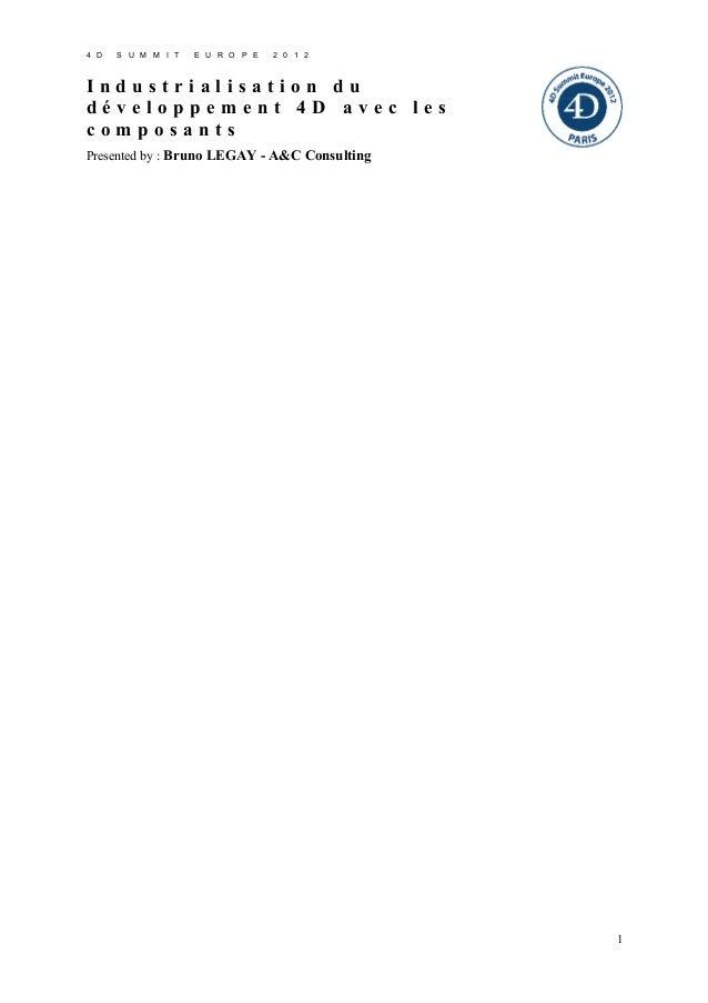 4 D  S U M M I T  E U R O P E  2 0 1 2  Industrialisation du développement 4D avec les composants Presented by : Bruno LEG...