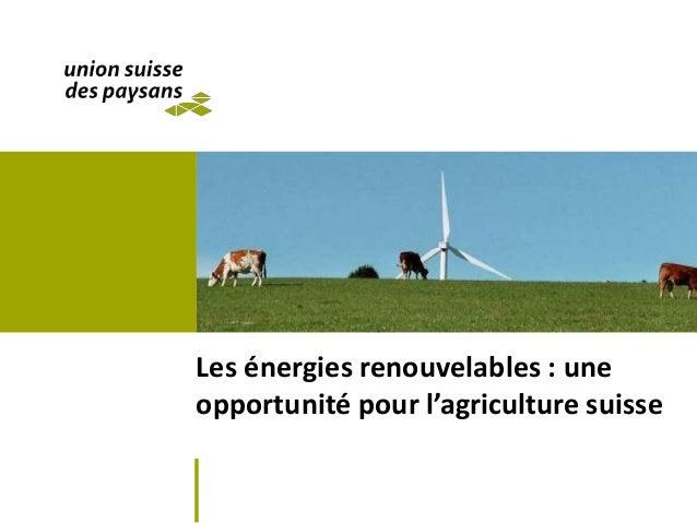 Les énergies renouvelables : une opportunité pour l'agriculture suisse