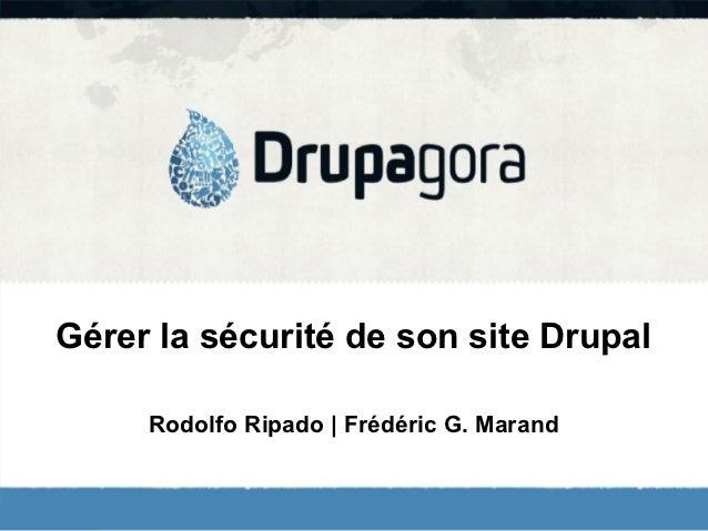 Gérer la sécurité de son site Drupal     Rodolfo Ripado | Frédéric G. Marand