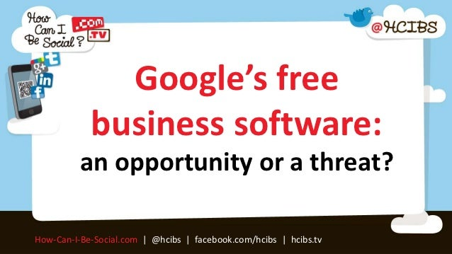 Google's free            business software:          an opportunity or a threat?How-Can-I-Be-Social.com | @hcibs | faceboo...