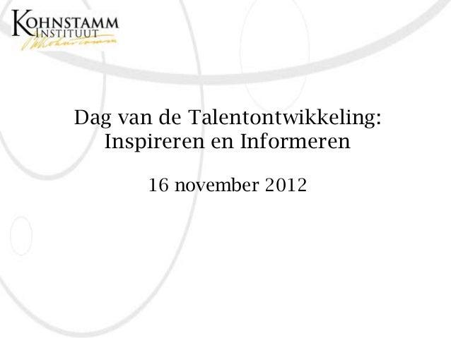 Dag van de Talentontwikkeling:  Inspireren en Informeren       16 november 2012
