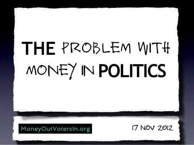 THE Problem withMoney in POLITICS Republic, Lost2012            17 Nov