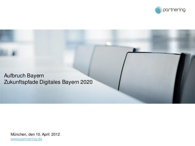 Aufbruch BayernZukunftspfade Digitales Bayern 2020  München, den 10. April 2012  www.partnering.de      Folie 1 / Titel Pr...