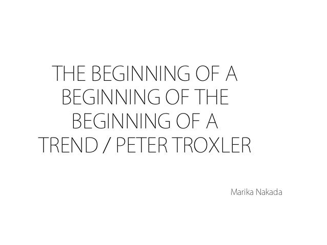THE BEGINNING OF A  BEGINNING OF THE   BEGINNING OF ATREND / PETER TROXLER	            	                      Marika Nakada