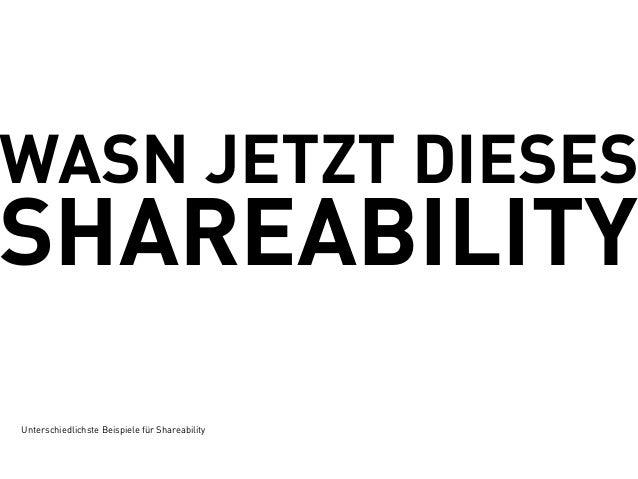 WASN JETZT DIESESSHAREABILITYUnterschiedlichste Beispiele für Shareability