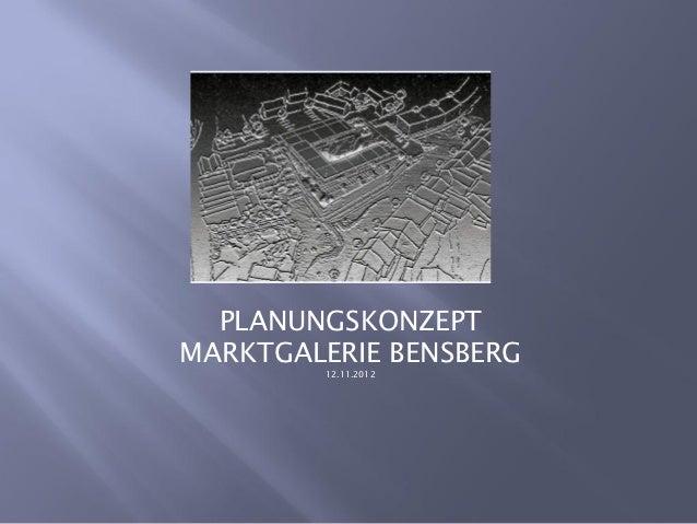 PLANUNGSKONZEPTMARKTGALERIE BENSBERG        12.11.2012