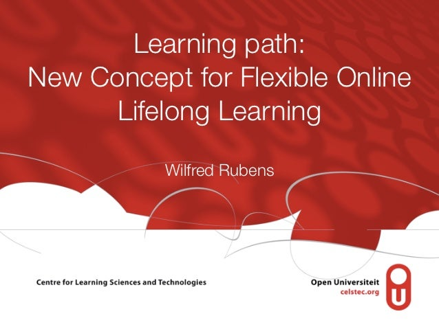 Learning path:New Concept for Flexible Online      Lifelong Learning           Wilfred Rubens