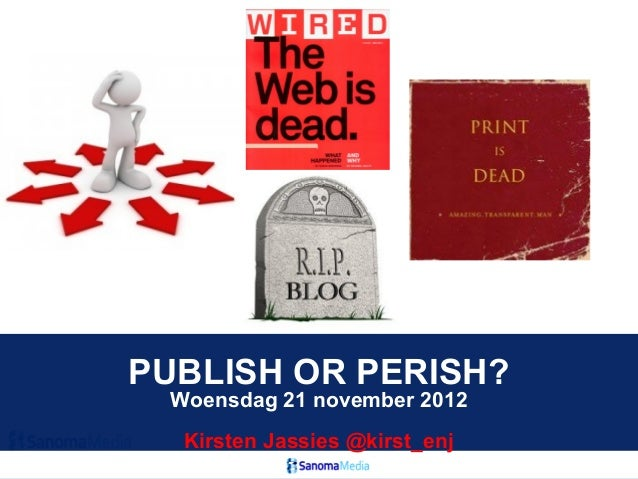PUBLISH OR PERISH? Woensdag 21 november 2012  Kirsten Jassies @kirst_enj