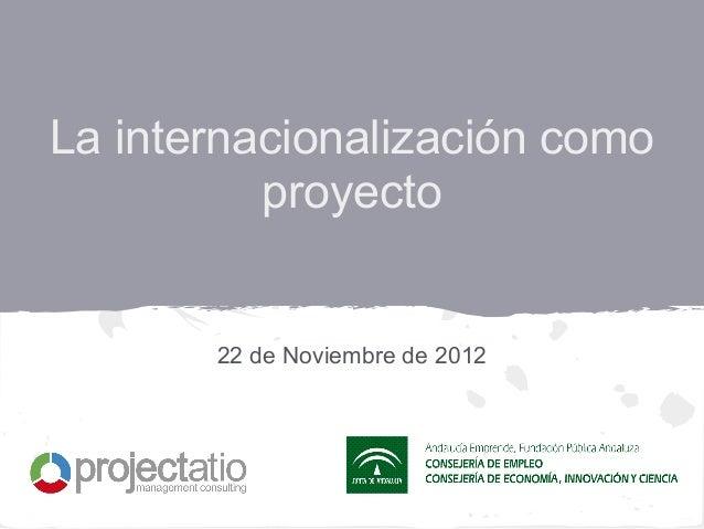 La internacionalización como          proyecto       22 de Noviembre de 2012