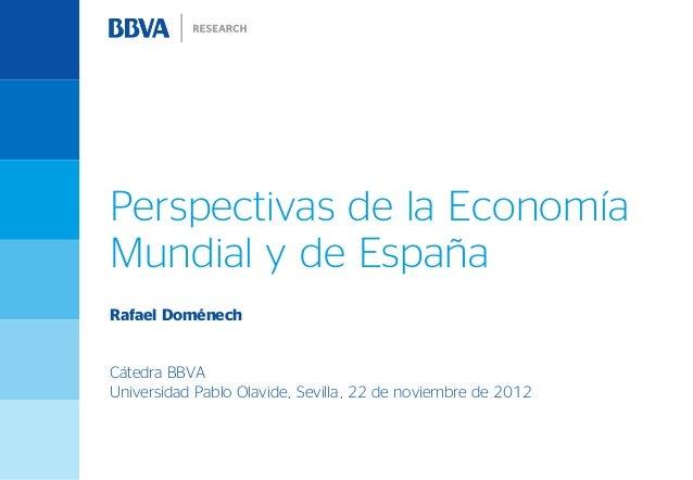Perspectivas de la EconomíaMundial y de EspañaRafael DoménechCátedra BBVAUniversidad Pablo Olavide, Sevilla, 22 de noviemb...