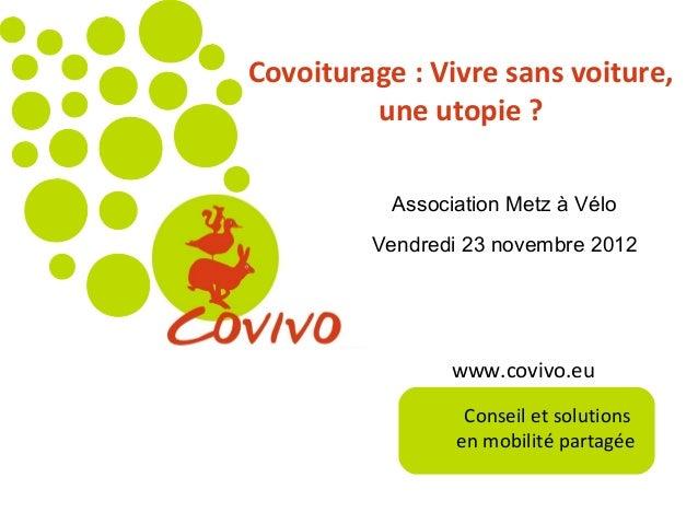 www.covivo.euConseil et solutionsen mobilité partagéeCovoiturage:Vivresansvoiture,uneutopie?Association Metz à Vélo...
