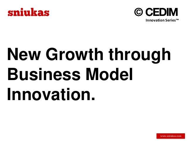 Innovation Series™New Growth throughBusiness ModelInnovation.                      www.sniukas.com