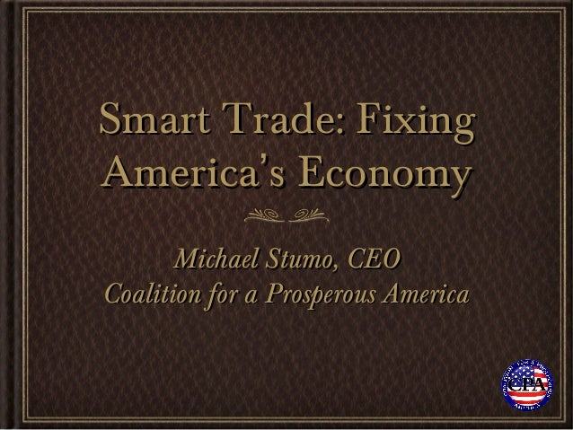 Smart Trade: FixingAmerica's Economy       Michael Stumo, CEOCoalition for a Prosperous America