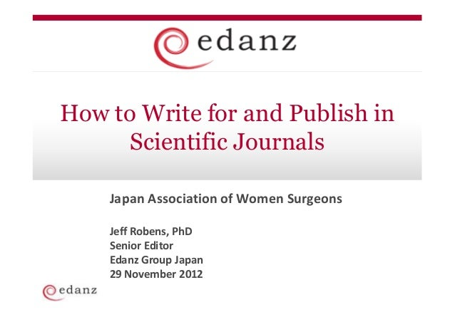 How to Write for and Publish in      Scientific Journals    Japan Association of Women Surgeons    Jeff Robens, PhD    Sen...