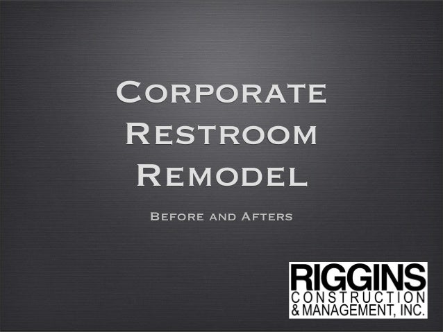 Corporate Restroom Remodel - Before and Afters