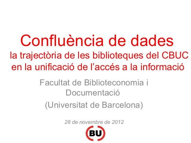 Confluència de dades la trajectòria de les biblioteques del CBUC en la unificació de l'accés a la informació