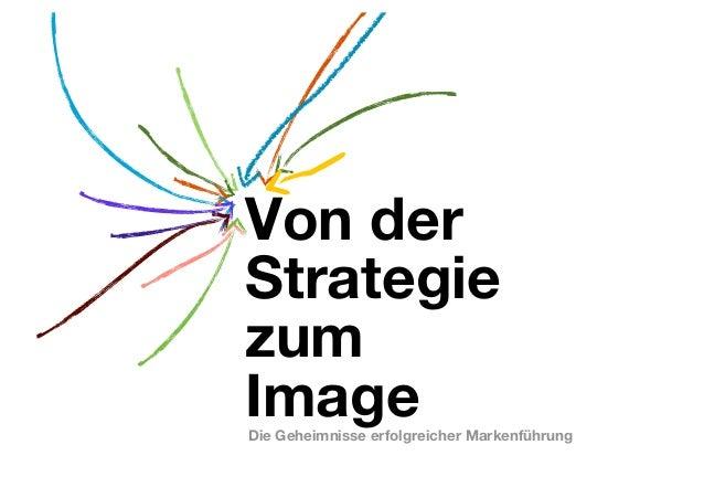 Von derStrategiezumImageDie Geheimnisse erfolgreicher Markenführung