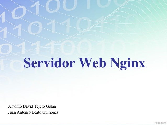 Servidor Web NginxAntonio David Tejero GalánJuan Antonio Beato Quiñones