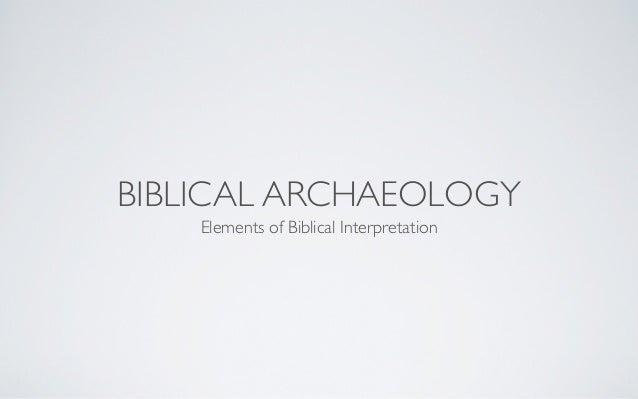 BIBLICAL ARCHAEOLOGY    Elements of Biblical Interpretation