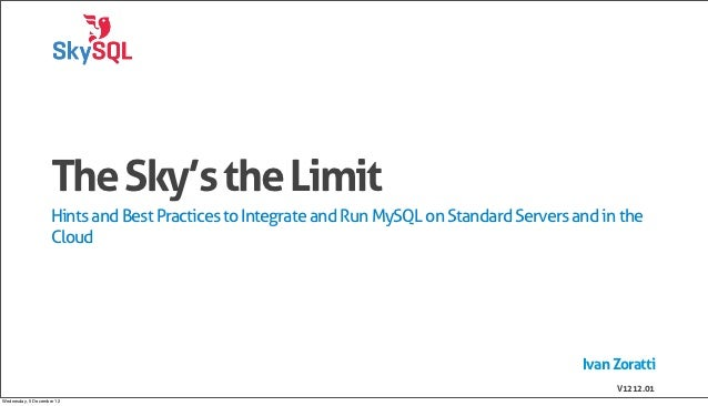 The Sky's the Limit                    Hints and Best Practices to Integrate and Run MySQL on Standard Servers and in the ...