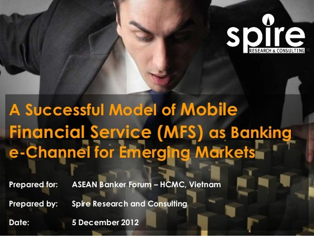 121204_ASEAN Bank Forum 2012_A Successful Model of Mobile Financial Service (MFS) as Banking e-Channel for Emerging Markets