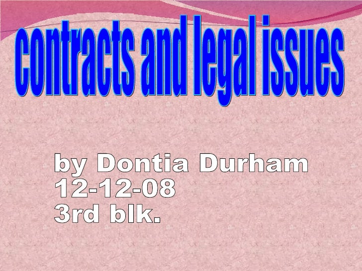 by Dontia Durham 12-12-08 3rd blk. contracts and legal issues