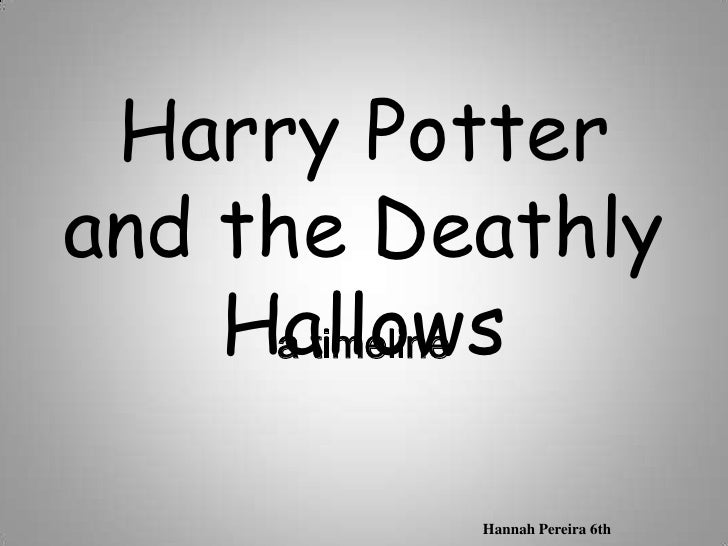 Harry Potter and the Deathly Hallows<br />a timeline<br />Hannah Pereira 6th<br />