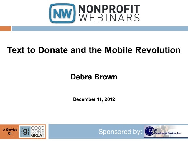 Text to Donate and the Mobile Revolution                Debra Brown                 December 11, 2012A Service   Of:      ...