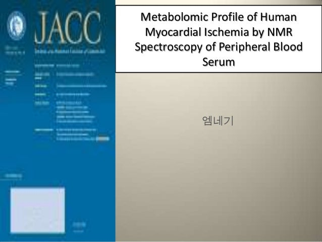 Metabolomic Profile of Human  Myocardial Ischemia by NMRSpectroscopy of Peripheral Blood            Serum            엠네기