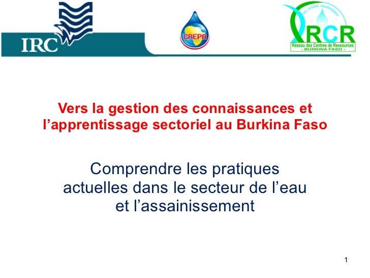 Vers la gestion des connaissances et l'apprentissage sectoriel au Burkina Faso C omprendre les pratiques actuelles dans le...
