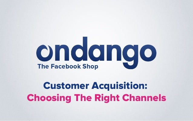 Customer Acquisition:Choosing The Right Channels