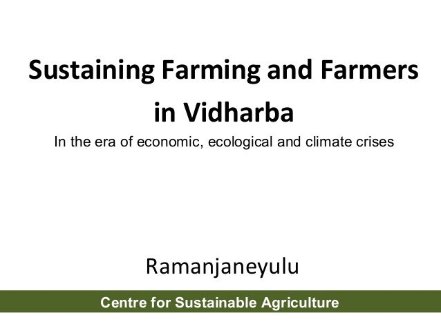 Sustaining Farming and Farmers          in Vidharba In the era of economic, ecological and climate crises               Ra...
