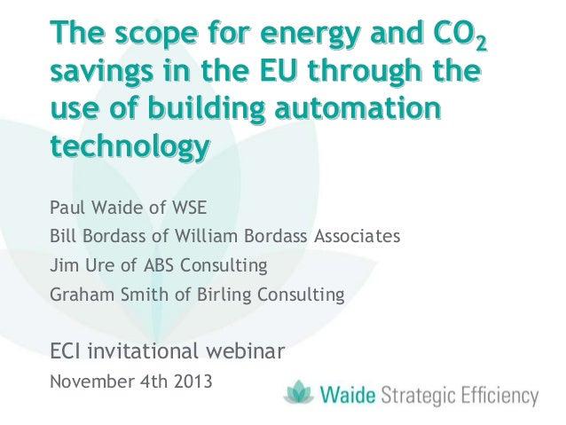 The scope for energy and CO2 savings in the EU through the use of building automation technology Paul Waide of WSE Bill Bo...