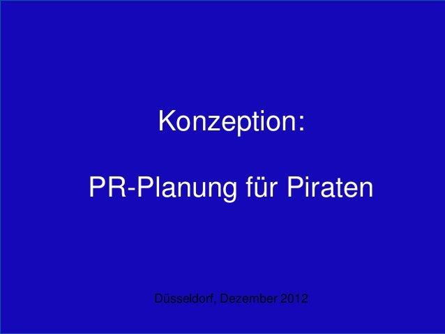 Konzeption:PR-Planung für Piraten     Düsseldorf, Dezember 2012