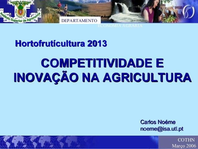 DEPARTAMENTO ECONOMIA AGRÁRIA COTHN Março 2006 COMPETITIVIDADE ECOMPETITIVIDADE E INOVAÇÃO NA AGRICULTURAINOVAÇÃO NA AGRIC...