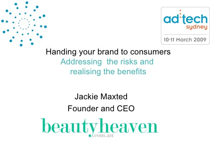 Handing your brand to consumers Addressing  the risks and  realising the benefits Jackie Maxted Founder and CEO