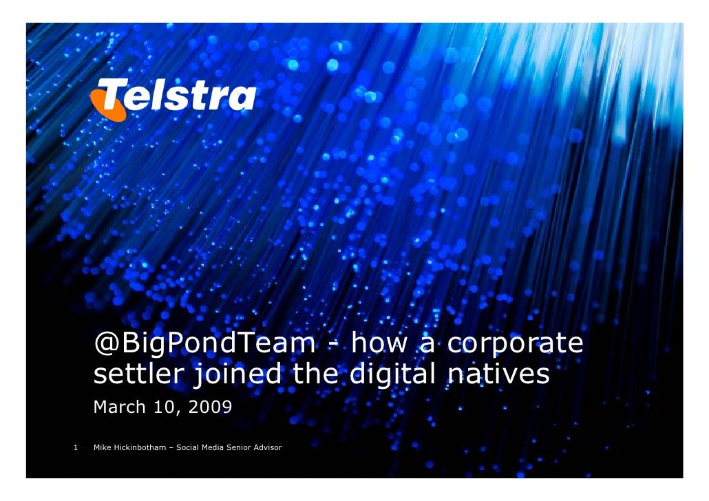 @BigPondTeam - how a corporate     settler joined the digital natives     March 10, 2009  1   Mike Hickinbotham – Social M...