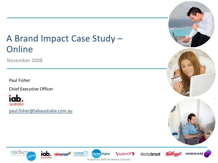 A Brand Impact Case Study – Online November 2008   Paul Fisher Chief Executive Officer    paul.fisher@iabaustralia.com.au ...