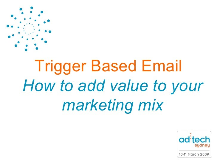<ul><li>Trigger Based Email How to add value to your marketing mix </li></ul>