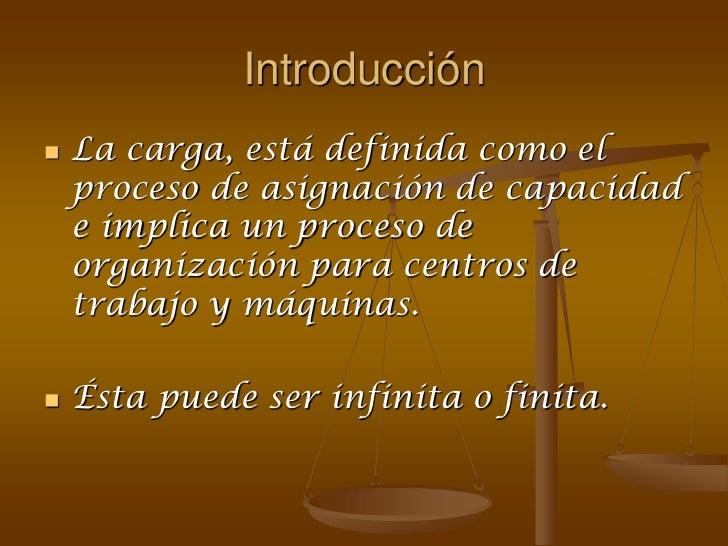 Introducción   La carga, está definida como el    proceso de asignación de capacidad    e implica un proceso de    organi...