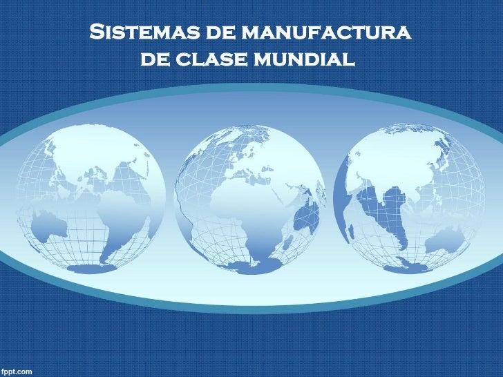 Sistemas de manufactura    de clase mundial