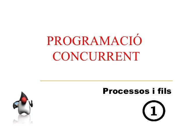 PROGRAMACIÓ CONCURRENT      Processos i fils